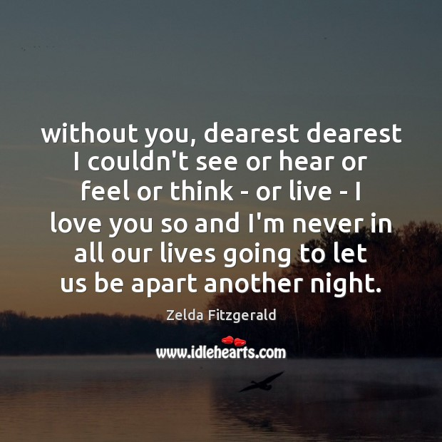 Image, Without you, dearest dearest I couldn't see or hear or feel or