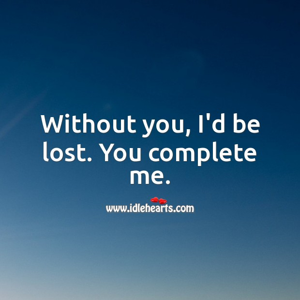 Without You I D Be Lost You Complete Me Idlehearts