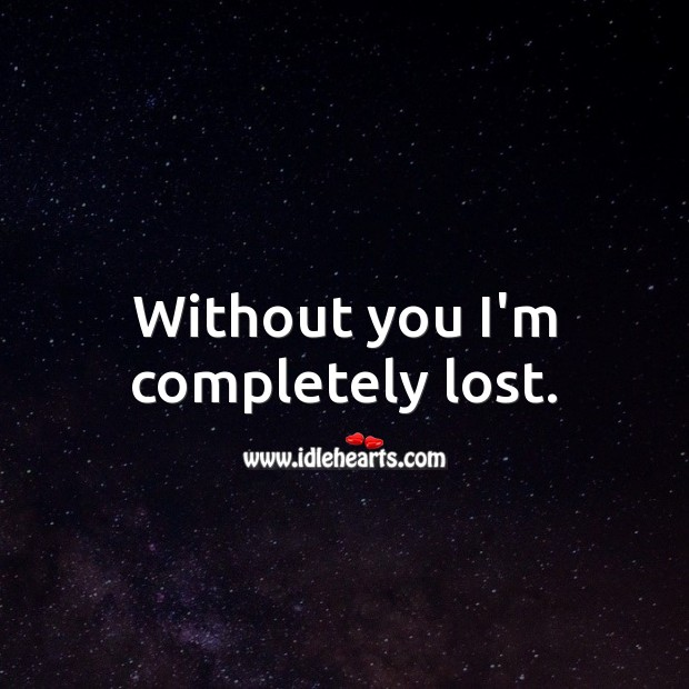 Image, Without you I'm completely lost.