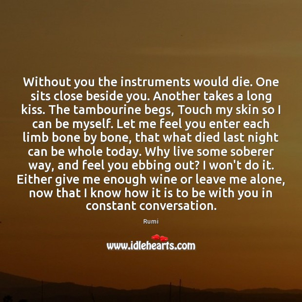 Image, Without you the instruments would die. One sits close beside you. Another