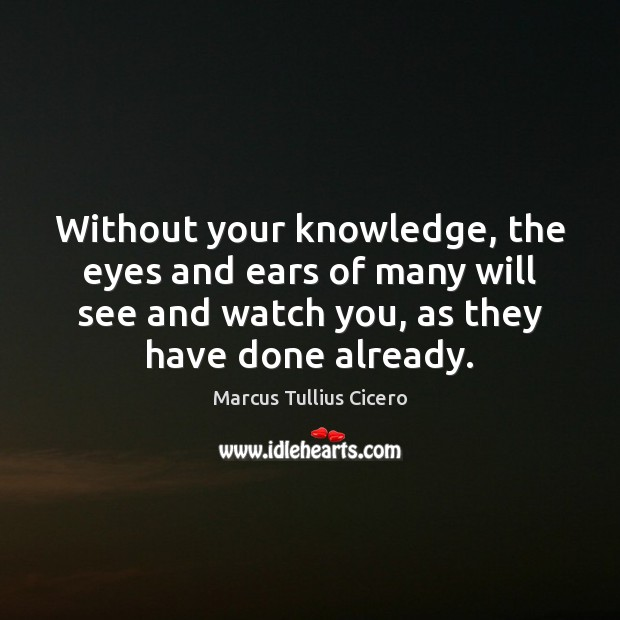 Without your knowledge, the eyes and ears of many will see and Image