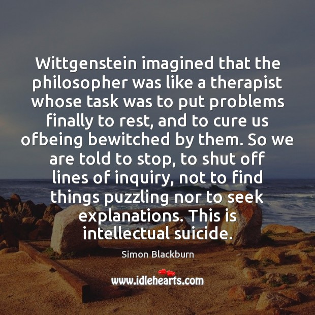 Image, Wittgenstein imagined that the philosopher was like a therapist whose task was