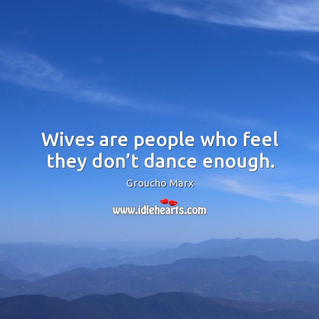 Image, Wives are people who feel they don't dance enough.