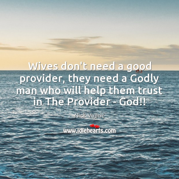 Image, Wives don't need a good provider, they need a Godly man who
