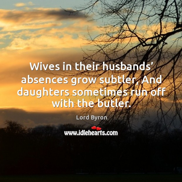 Image, Wives in their husbands' absences grow subtler, and daughters sometimes run off with the butler.