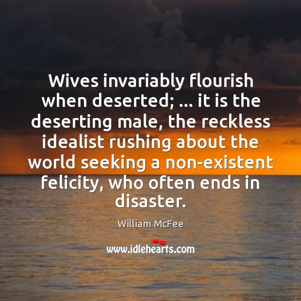 Image, Wives invariably flourish when deserted; … it is the deserting male, the reckless