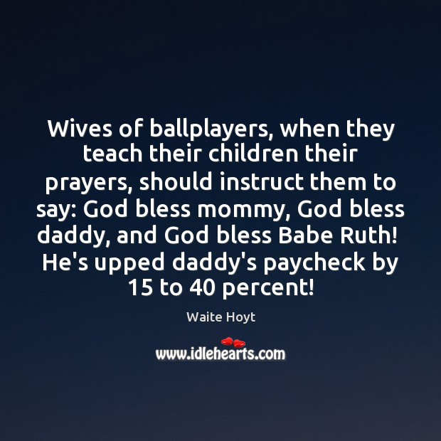 Image, Wives of ballplayers, when they teach their children their prayers, should instruct