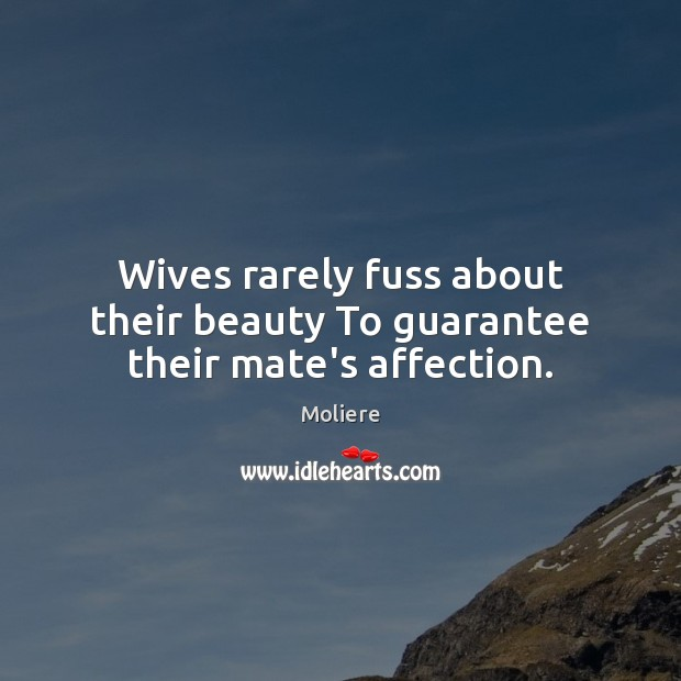 Wives rarely fuss about their beauty To guarantee their mate's affection. Image
