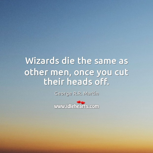 Wizards die the same as other men, once you cut their heads off. Image