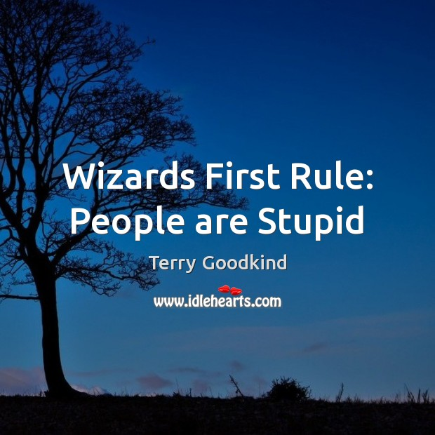 Wizards First Rule: People are Stupid Image