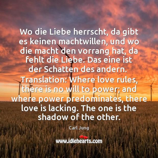 Wo die Liebe herrscht, da gibt es keinen machtwillen, und wo die Image