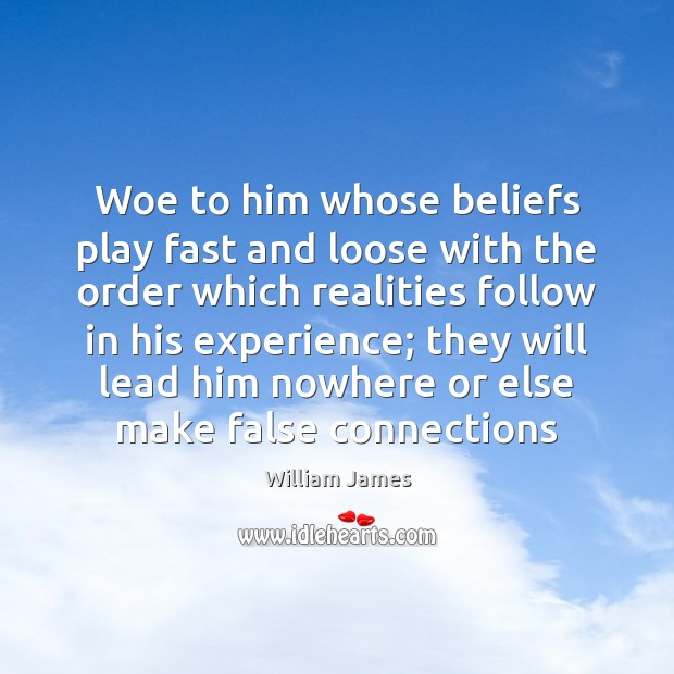 Woe to him whose beliefs play fast and loose with the order Image