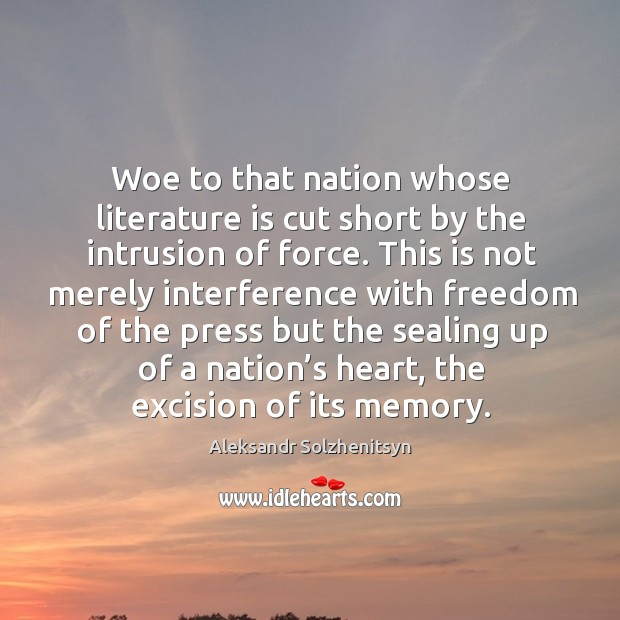Woe to that nation whose literature is cut short by the intrusion of force. Image