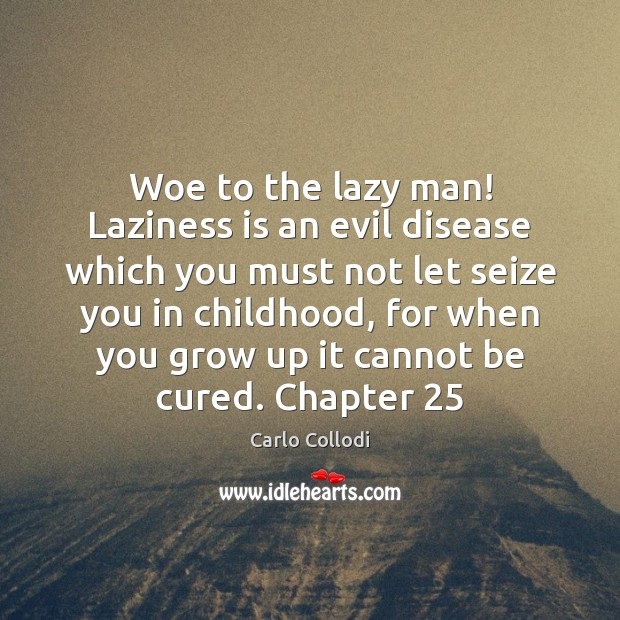 Woe to the lazy man! Laziness is an evil disease which you Image