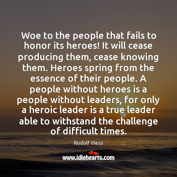 Woe to the people that fails to honor its heroes! It will Challenge Quotes Image