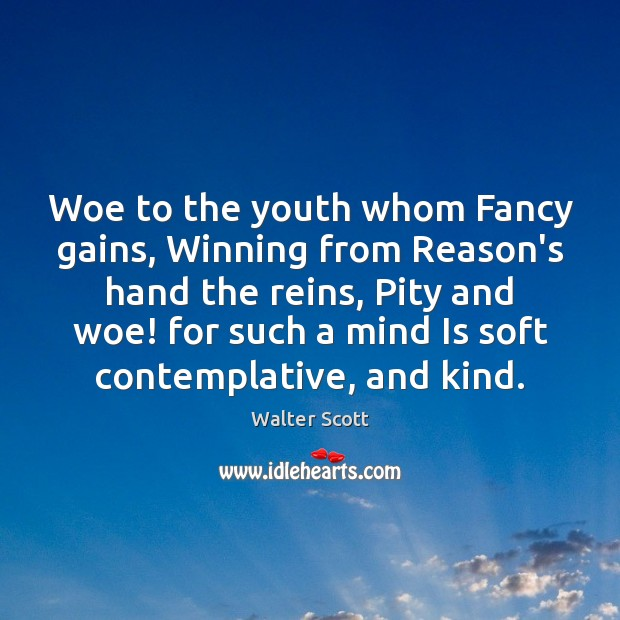 Woe to the youth whom Fancy gains, Winning from Reason's hand the Walter Scott Picture Quote