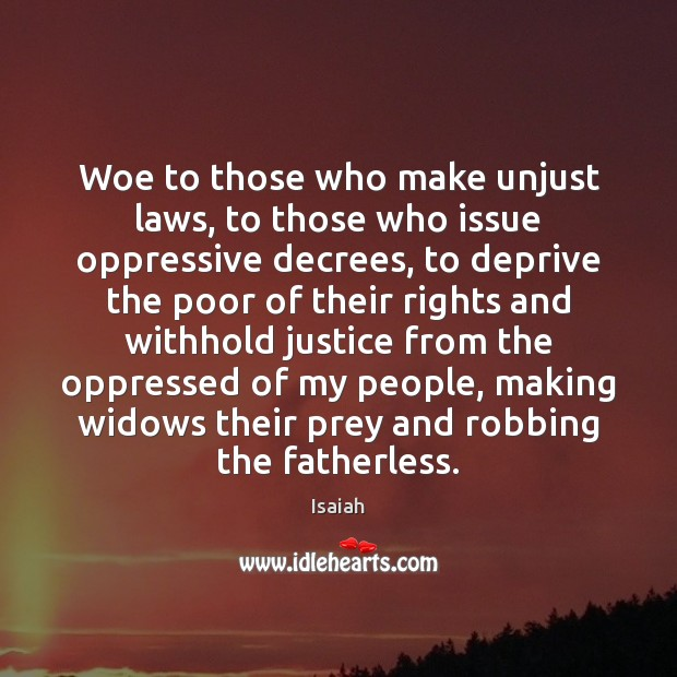 Woe to those who make unjust laws, to those who issue oppressive Image