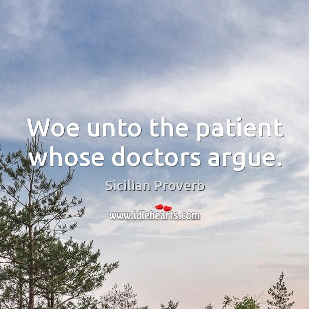 Image, Woe unto the patient whose doctors argue.