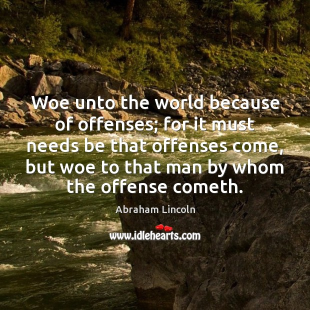Image, Woe unto the world because of offenses; for it must needs be