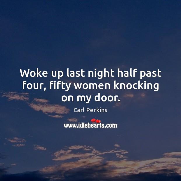 Woke up last night half past four, fifty women knocking on my door. Image