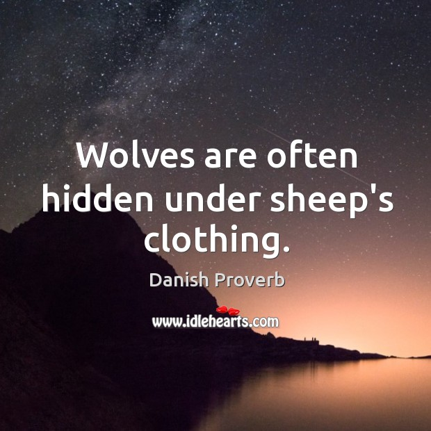 Wolves are often hidden under sheep's clothing. Image