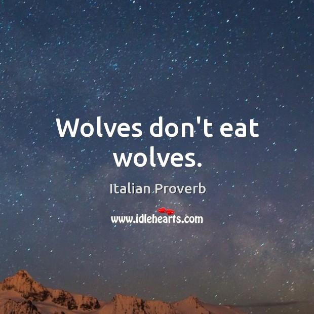 Image, Wolves don't eat wolves.