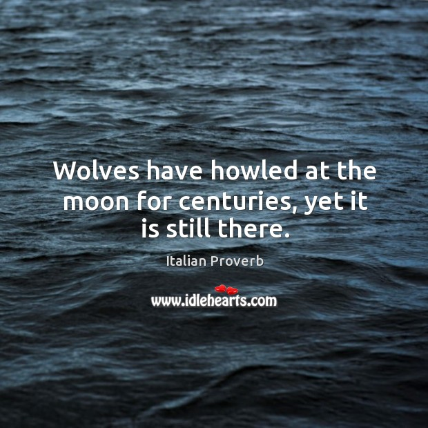 Image, Wolves have howled at the moon for centuries, yet it is still there.