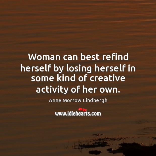Woman can best refind herself by losing herself in some kind of Image