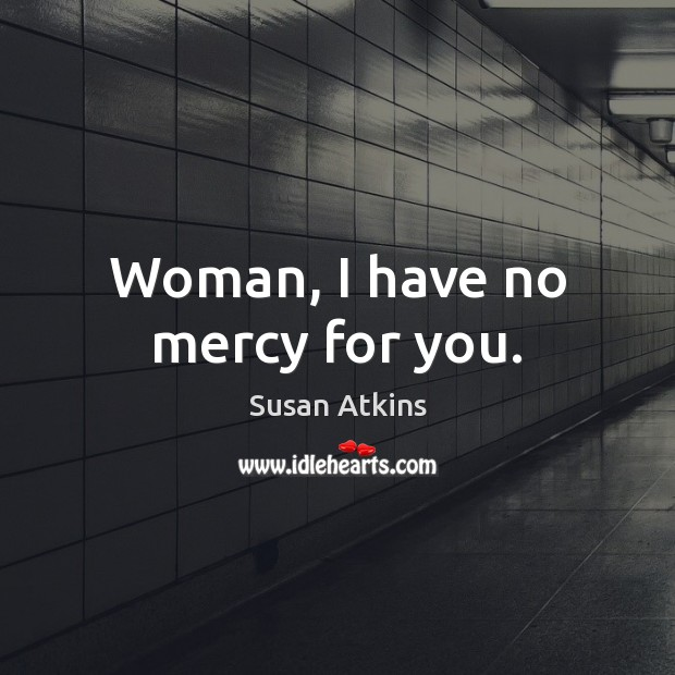 Woman, I have no mercy for you. Image