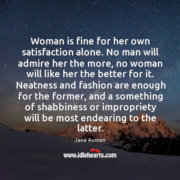 Image, Woman is fine for her own satisfaction alone. No man will admire