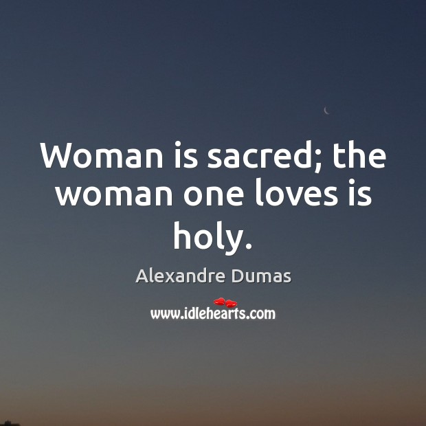 Woman is sacred; the woman one loves is holy. Image