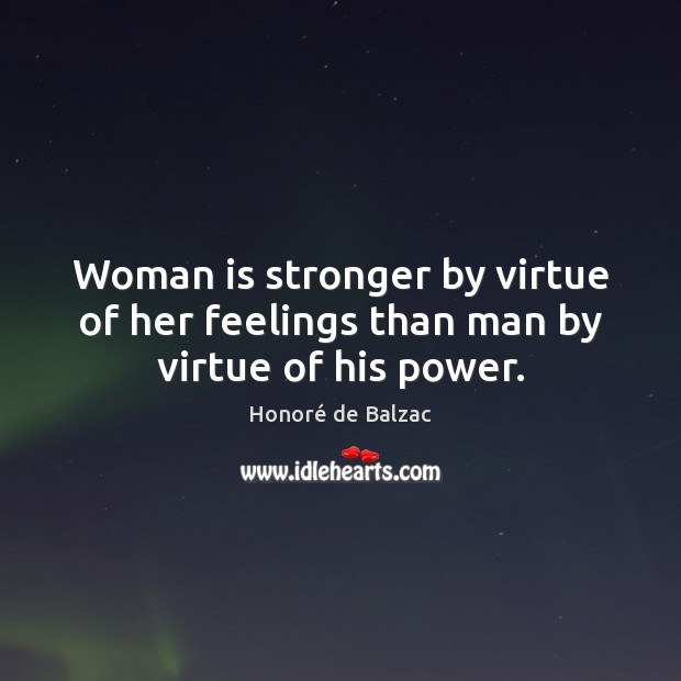 Image, Woman is stronger by virtue of her feelings than man by virtue of his power.