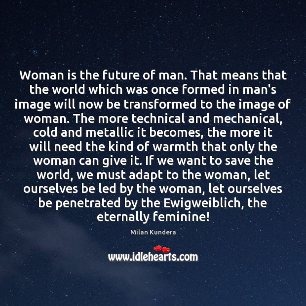 Woman is the future of man. That means that the world which Image