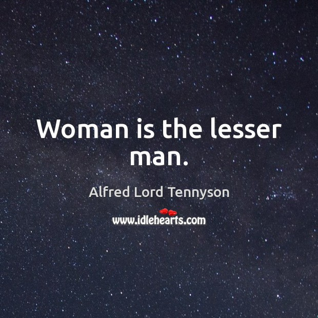 Woman is the lesser man. Alfred Lord Tennyson Picture Quote