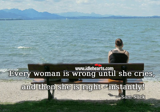 Every woman is wrong until she cries. Funny Quotes Image