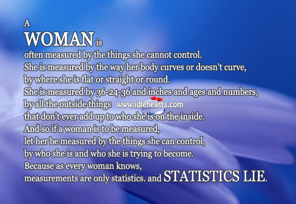 A woman is often measured by the things she cannot control. Image