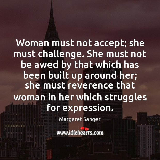 Woman must not accept; she must challenge. She must not be awed Image