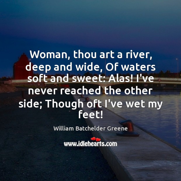 Image, Woman, thou art a river, deep and wide, Of waters soft and