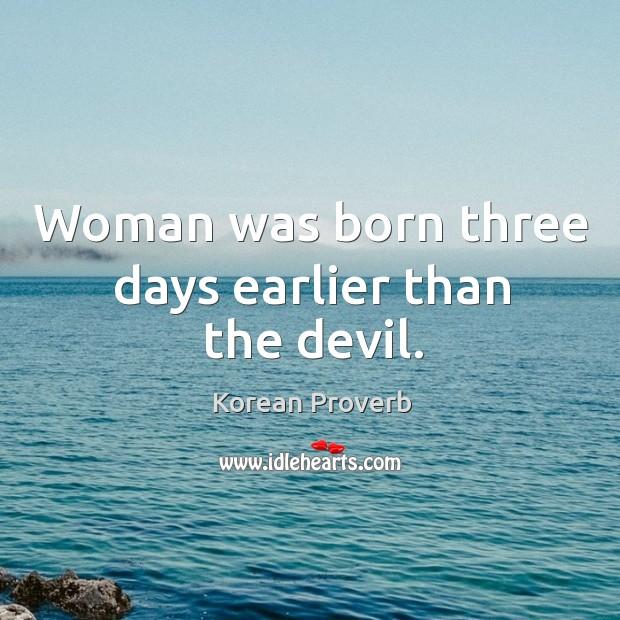 Woman was born three days earlier than the devil. Korean Proverbs Image