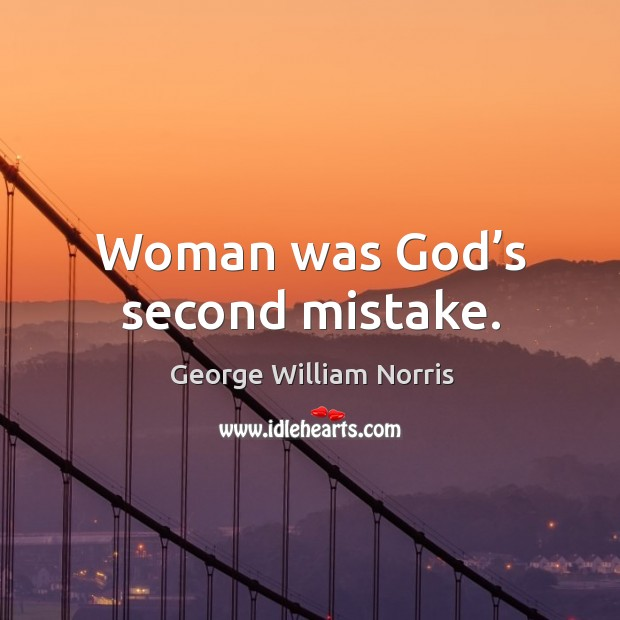Woman was God's second mistake. Image