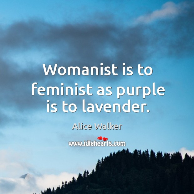 Image, Womanist is to feminist as purple is to lavender.