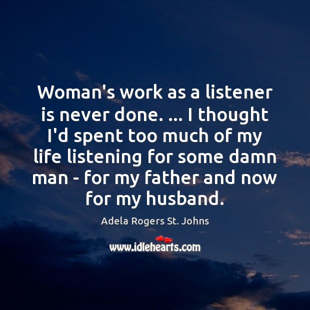 Image, Woman's work as a listener is never done. … I thought I'd spent