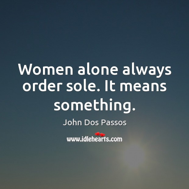 Women alone always order sole. It means something. Image