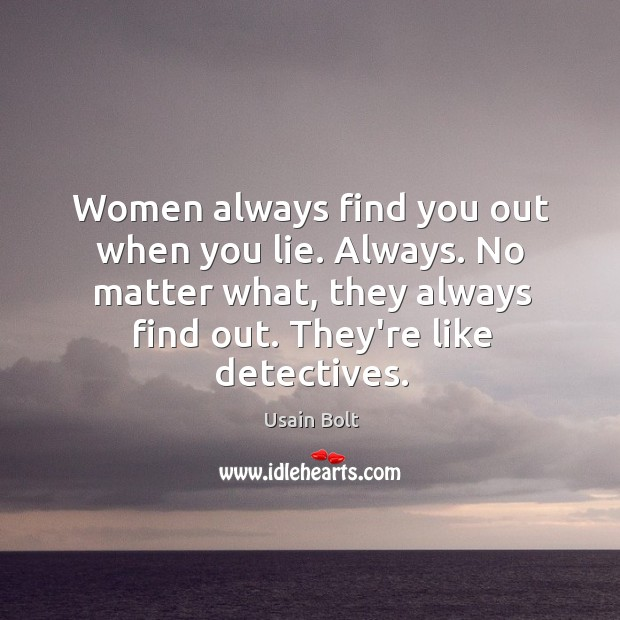 Women always find you out when you lie. Always. No matter what, Usain Bolt Picture Quote