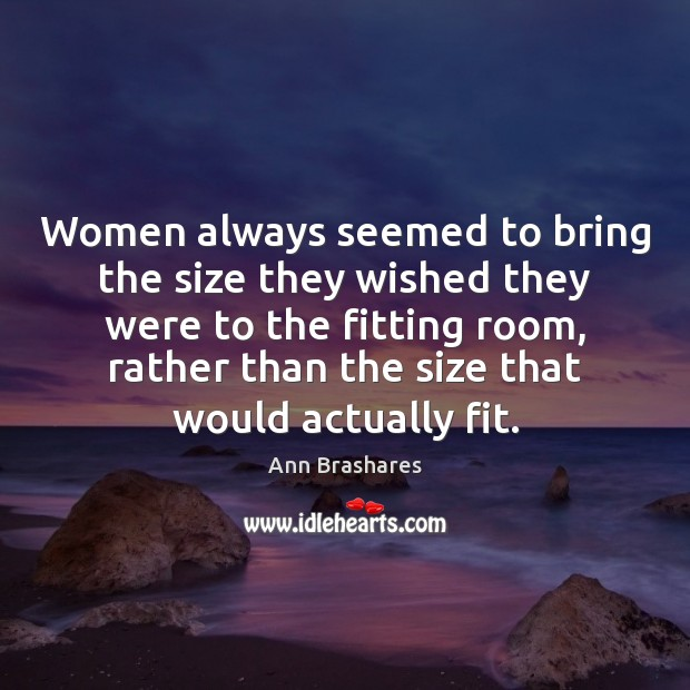 Image, Women always seemed to bring the size they wished they were to