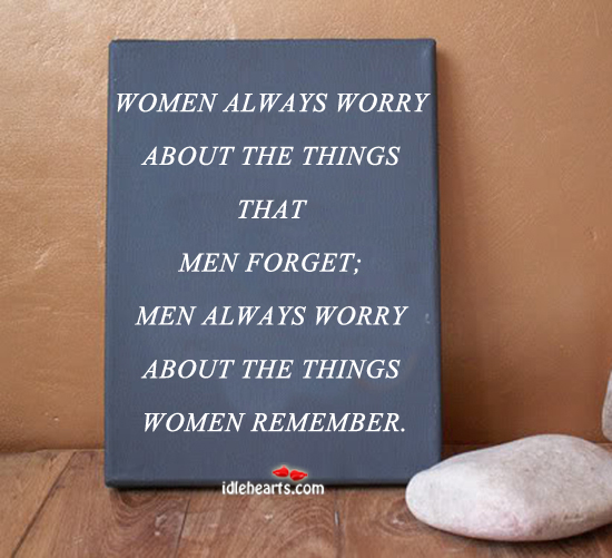 Women Always Worry About The Things….