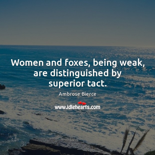 Image, Women and foxes, being weak, are distinguished by superior tact.
