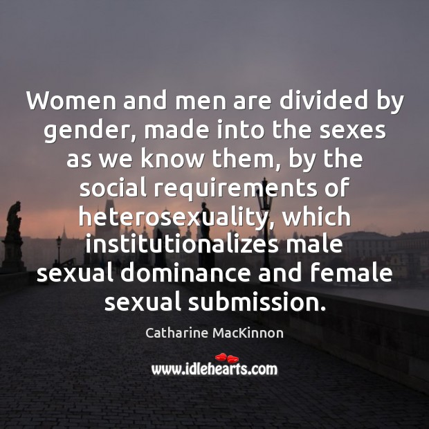 Women and men are divided by gender, made into the sexes as Image