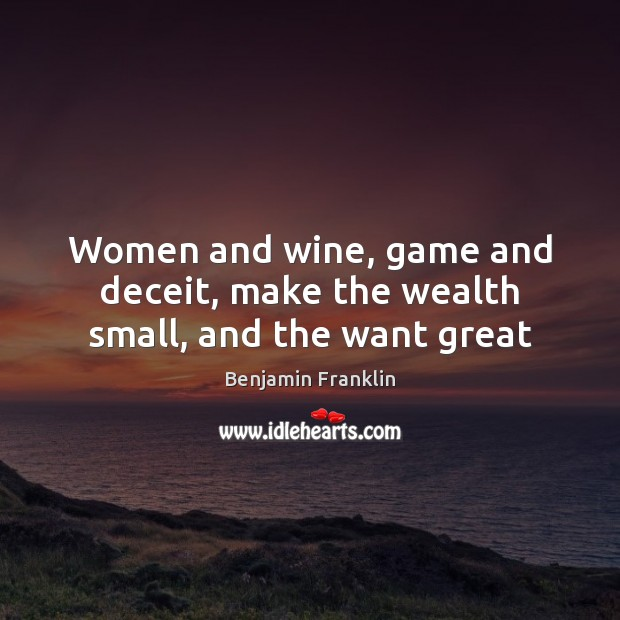 Women and wine, game and deceit, make the wealth small, and the want great Image