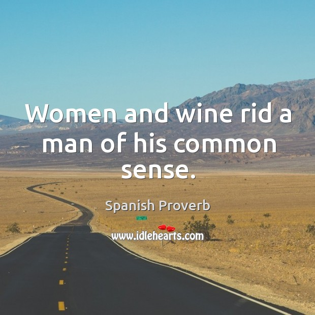 Image, Women and wine rid a man of his common sense.